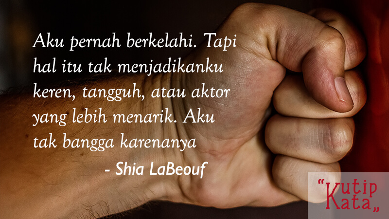 Kata Kata Keren Banget - Shia LaBeouf