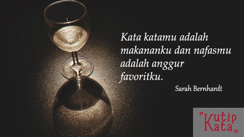 Kata kata gombal buat pacar - Sarah Bernhardt