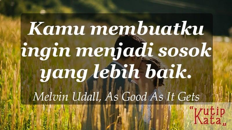kata kata indah untuk kekasih - Melvin Udall