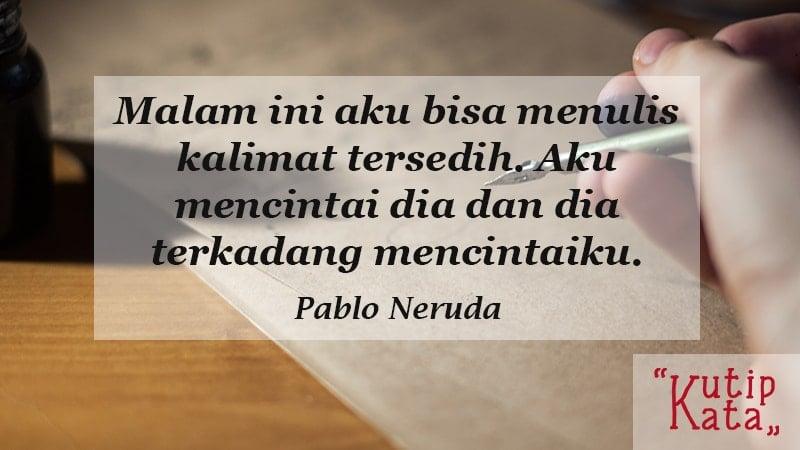 kata kata sedih buat pacar tersayang - Pablo Neruda